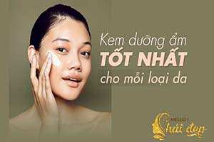 Kem dưỡng ẩm tốt nhất cho mỗi loại da